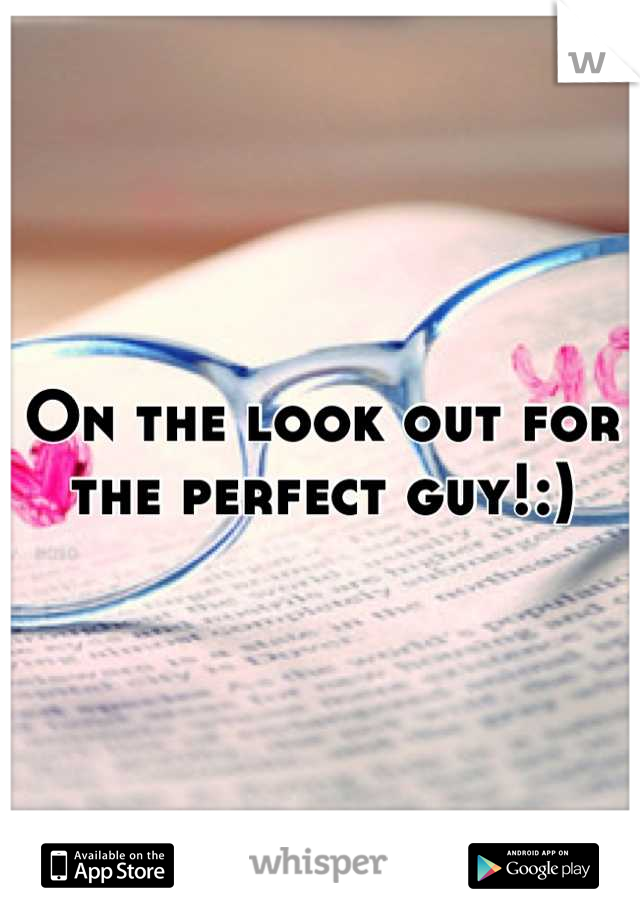 On the look out for the perfect guy!:)