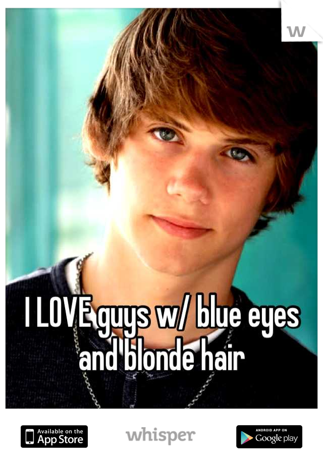 I LOVE guys w/ blue eyes and blonde hair