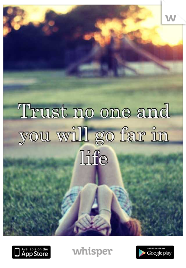 Trust no one and you will go far in life