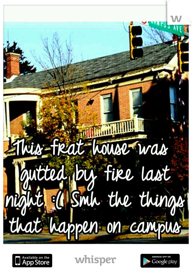 This frat house was gutted by fire last night :( Smh the things that happen on campus