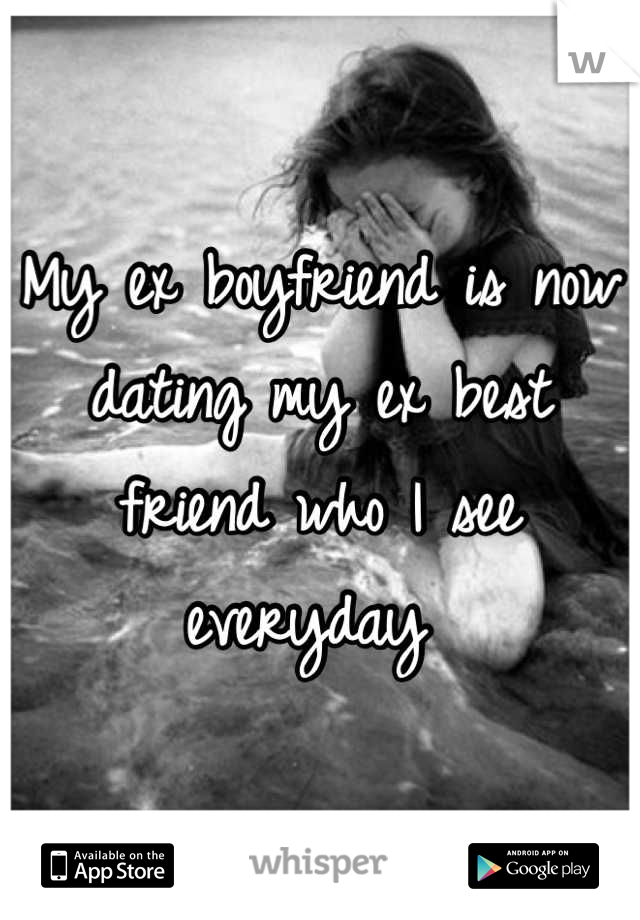 My ex boyfriend is now dating my ex best friend who I see everyday
