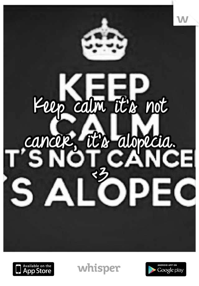Keep calm it's not cancer, it's alopecia.  <3