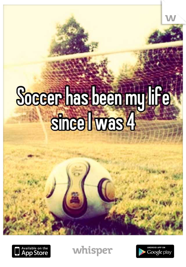 Soccer has been my life since I was 4