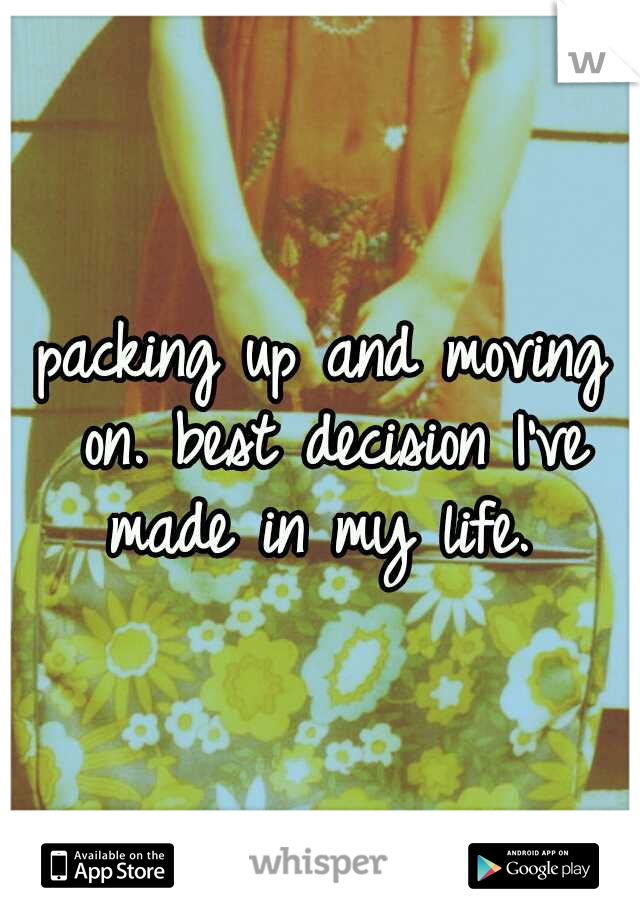 packing up and moving on. best decision I've made in my life.
