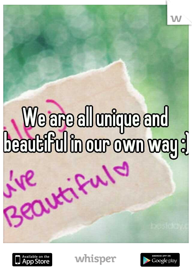 We are all unique and beautiful in our own way :)