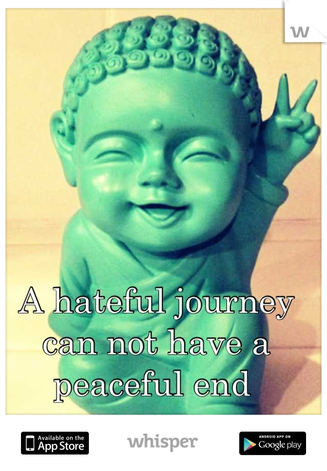A hateful journey can not have a peaceful end