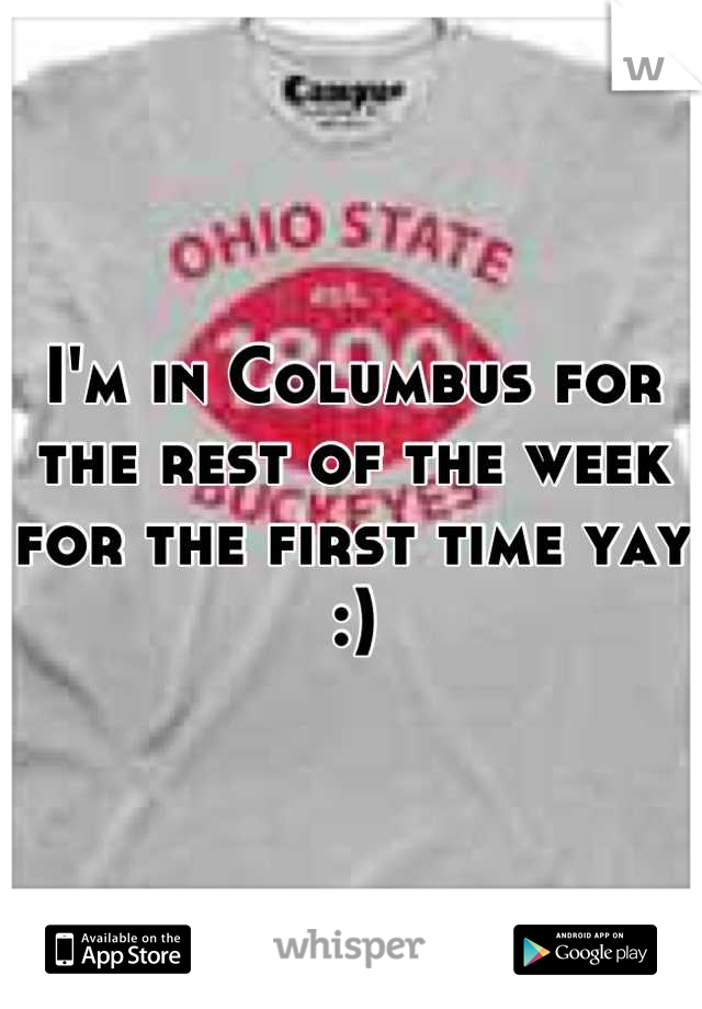 I'm in Columbus for the rest of the week for the first time yay :)