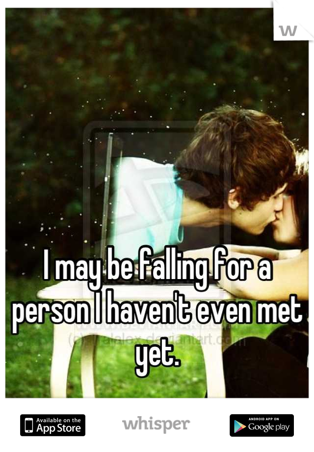 I may be falling for a person I haven't even met yet.