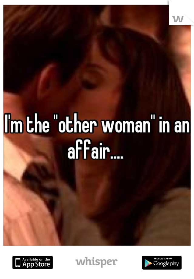 "I'm the ""other woman"" in an affair...."
