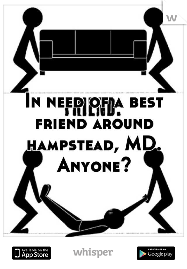 In need of a best friend around hampstead, MD. Anyone?