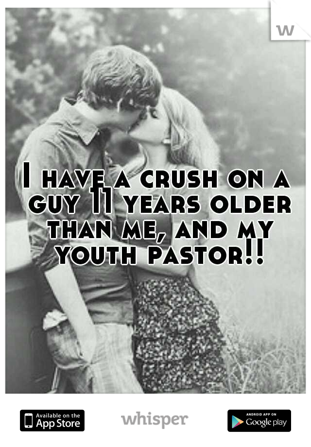 I have a crush on a guy 11 years older than me, and my youth pastor!!