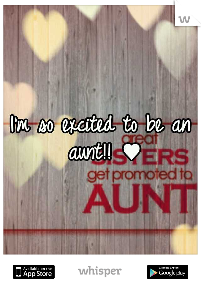 I'm so excited to be an aunt!! ♥