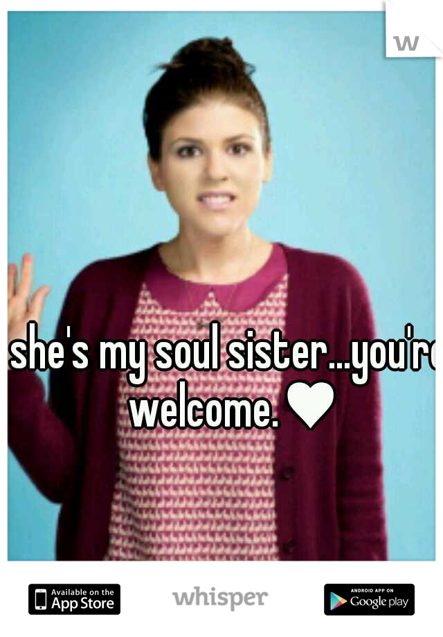 she's my soul sister...you're welcome.♥