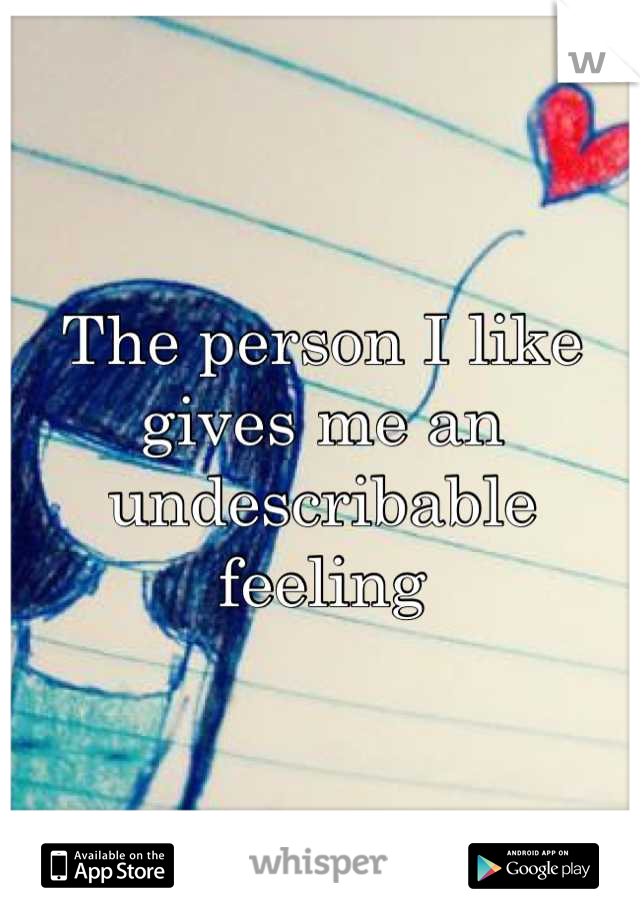 The person I like gives me an undescribable feeling