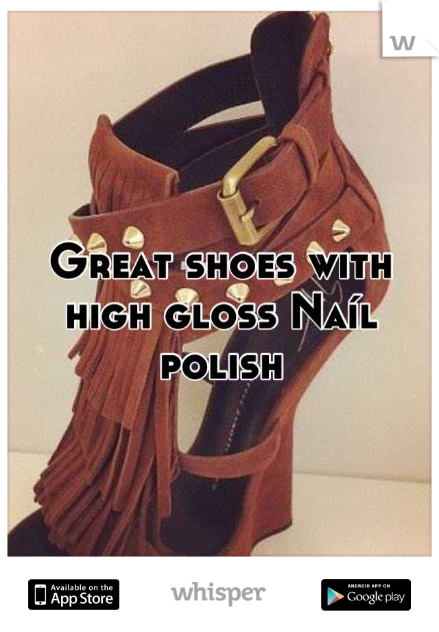 Great shoes with high gloss Naíl polish