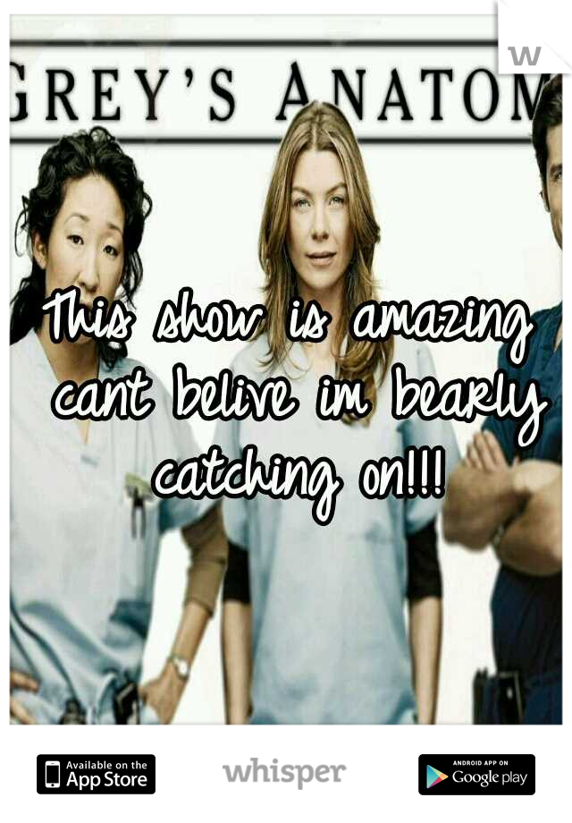 This show is amazing cant belive im bearly catching on!!!