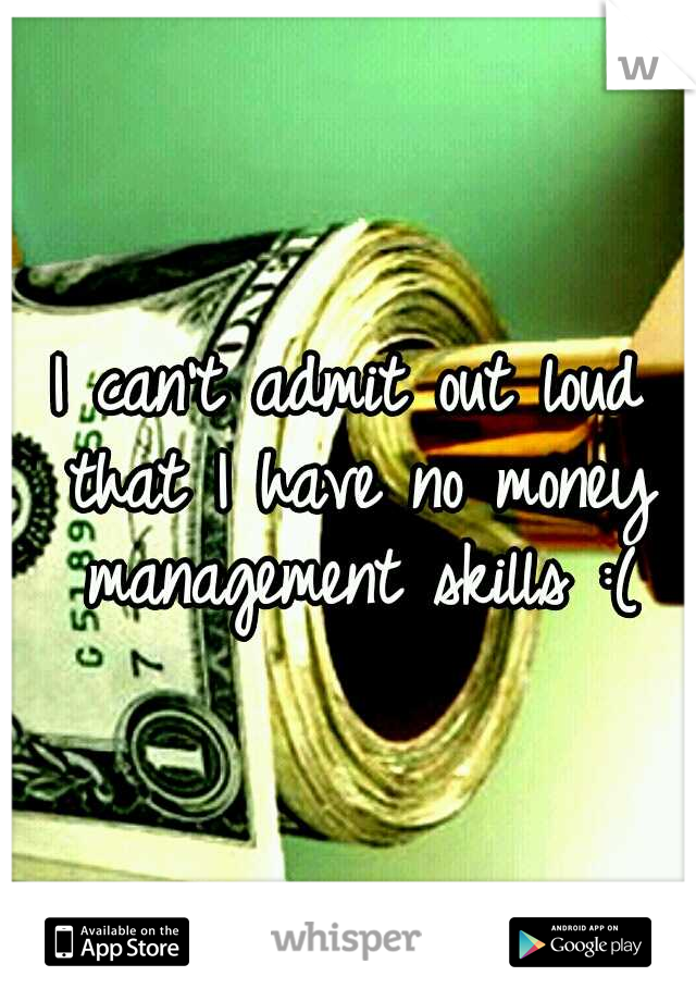 I can't admit out loud that I have no money management skills :(