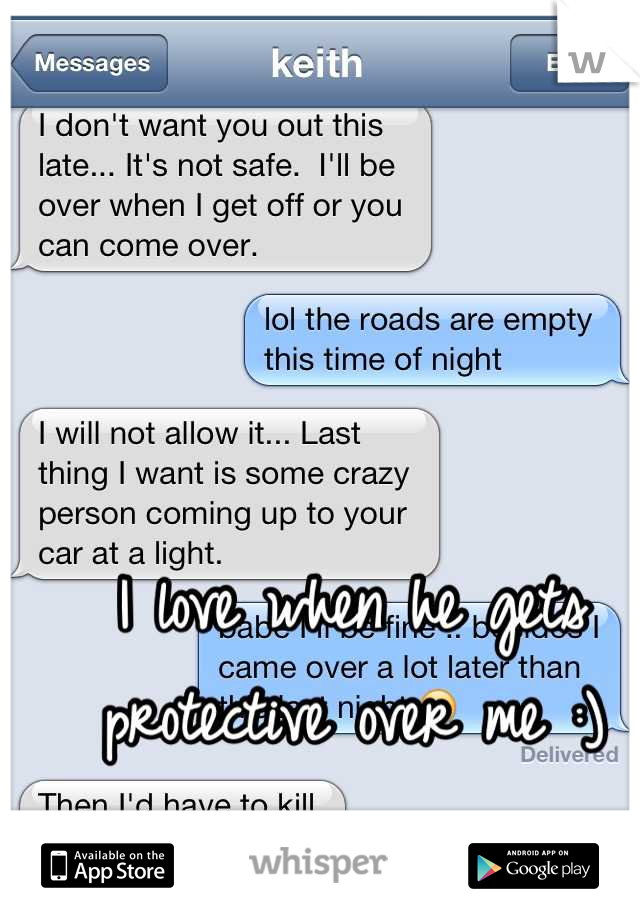 I love when he gets protective over me :)