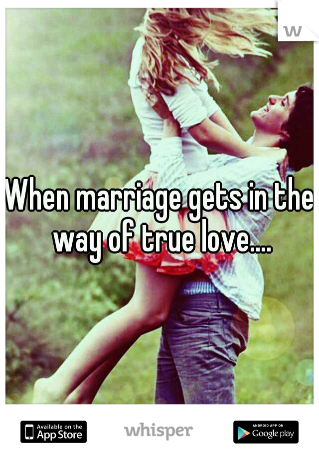 When marriage gets in the way of true love....