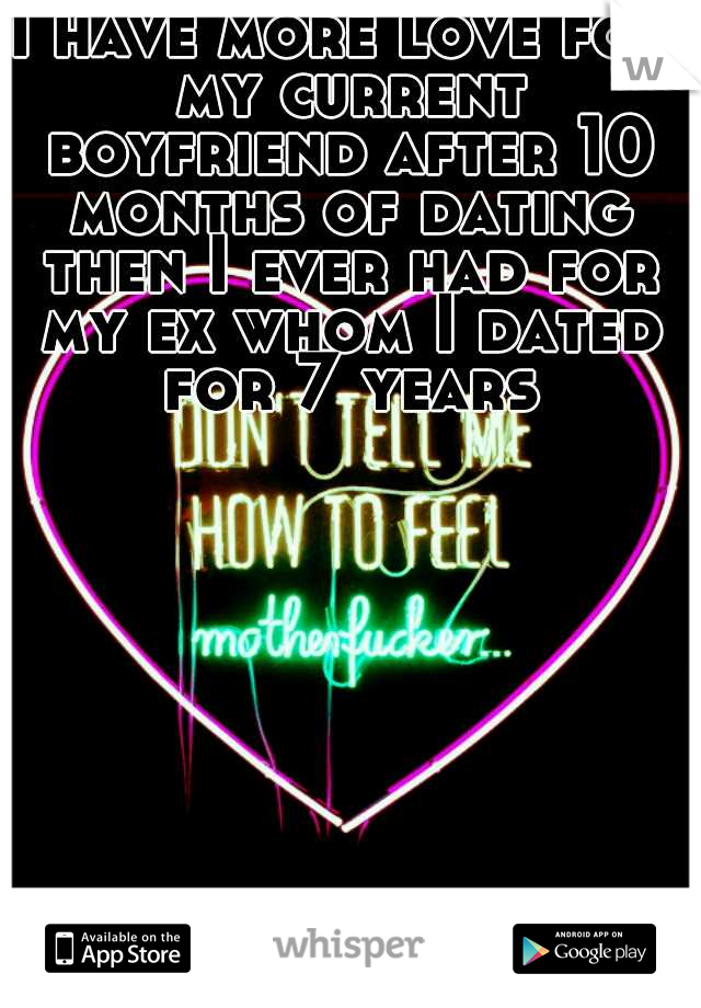 I have more love for my current boyfriend after 10 months of dating then I ever had for my ex whom I dated for 7 years