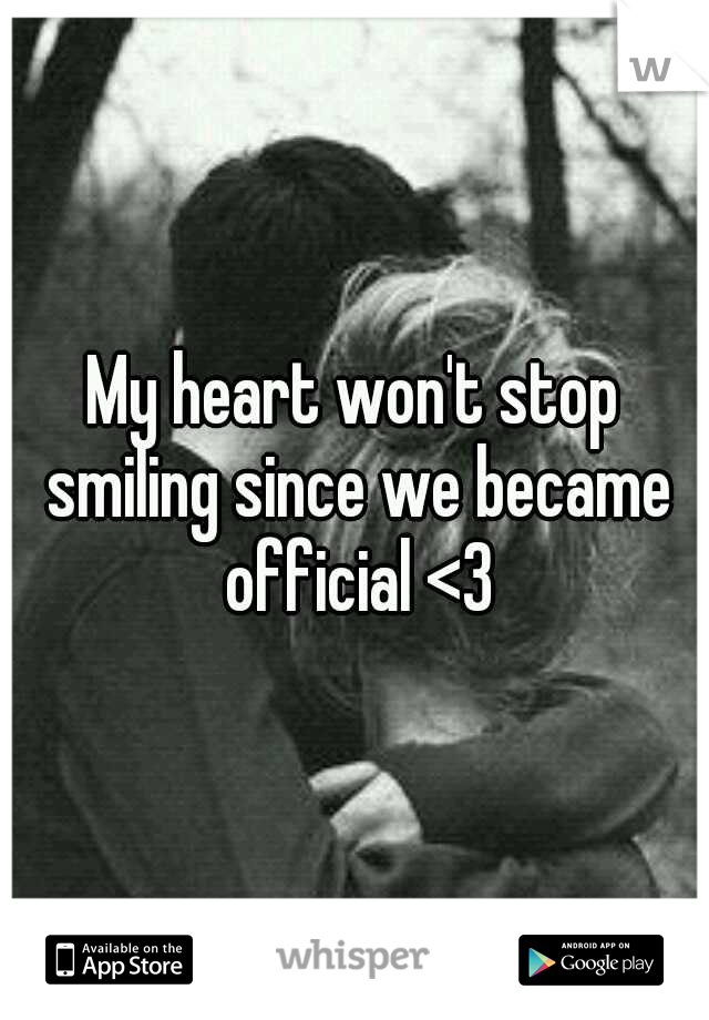 My heart won't stop smiling since we became official <3