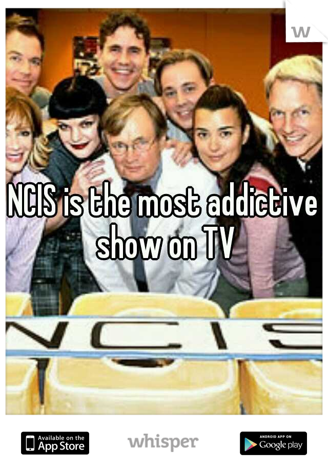 NCIS is the most addictive show on TV