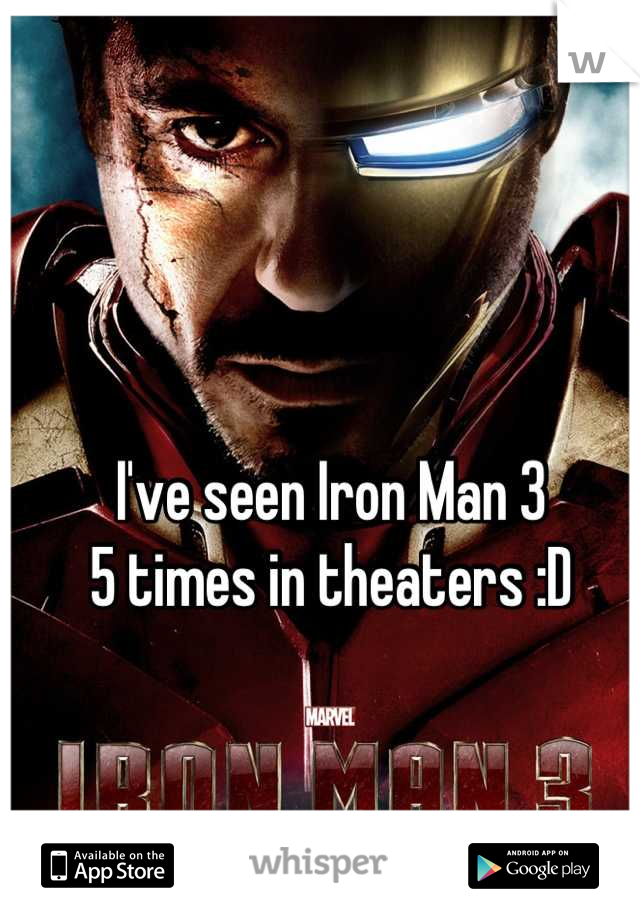 I've seen Iron Man 3  5 times in theaters :D