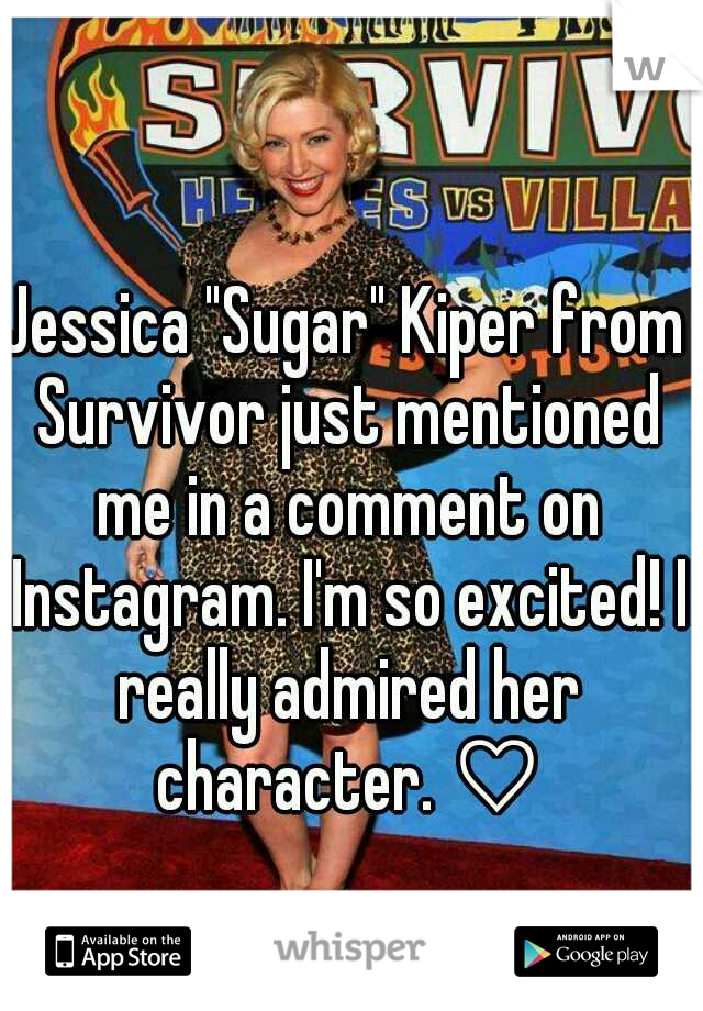 """Jessica """"Sugar"""" Kiper from Survivor just mentioned me in a comment on Instagram. I'm so excited! I really admired her character. ♡"""