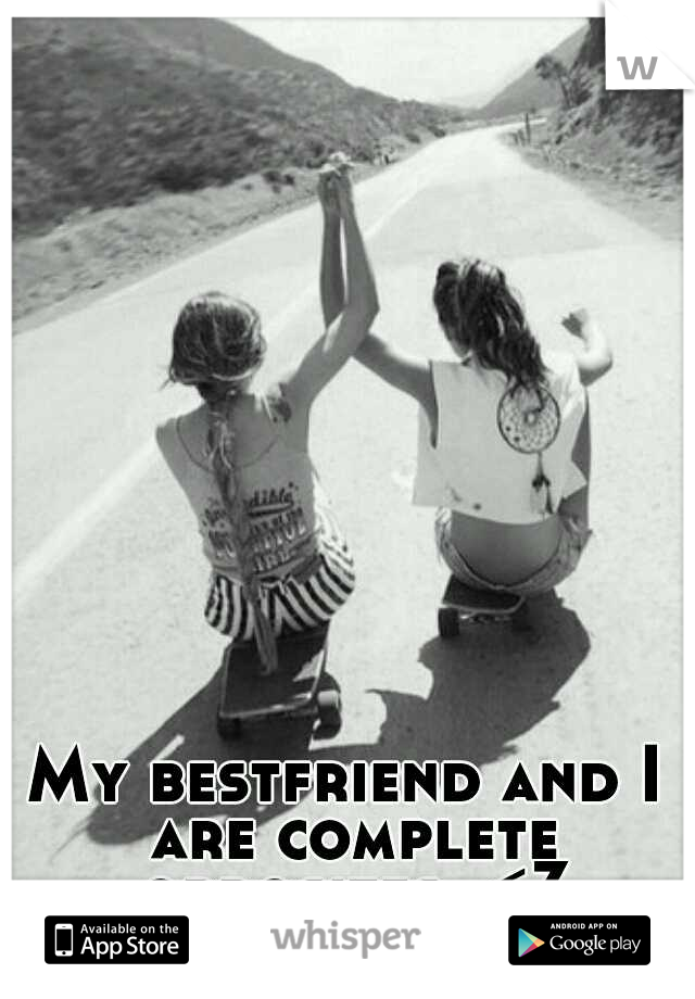 My bestfriend and I are complete opposites. <3