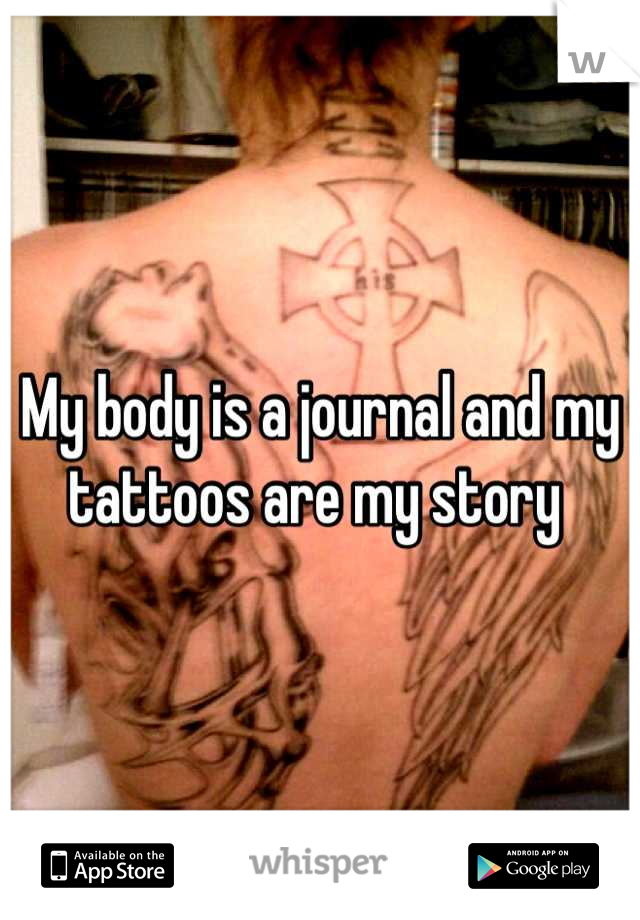 My body is a journal and my tattoos are my story