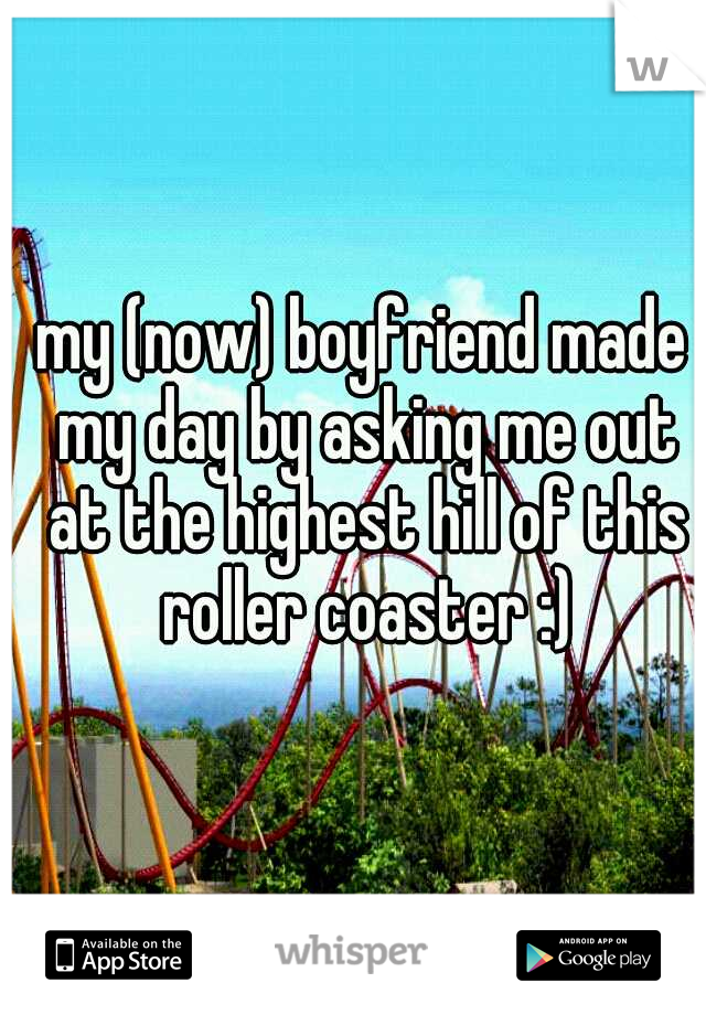 my (now) boyfriend made my day by asking me out at the highest hill of this roller coaster :)