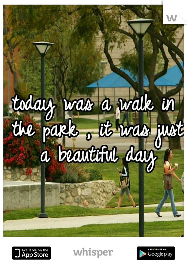 today was a walk in the park , it was just a beautiful day