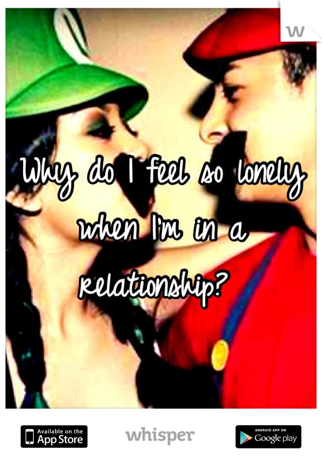 Why do I feel so lonely when I'm in a relationship?