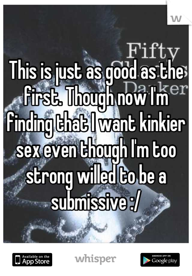 This is just as good as the first. Though now I'm finding that I want kinkier sex even though I'm too strong willed to be a submissive :/