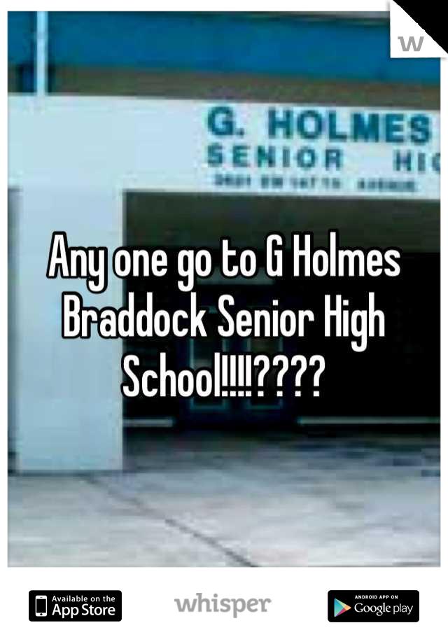 Any one go to G Holmes Braddock Senior High School!!!!????