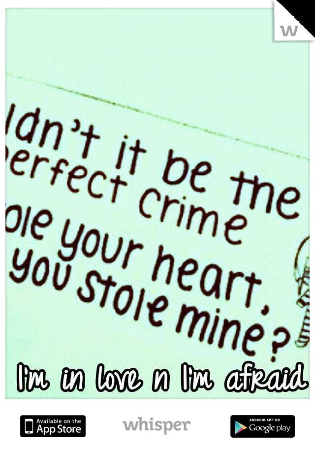 I'm in love n I'm afraid at the same time