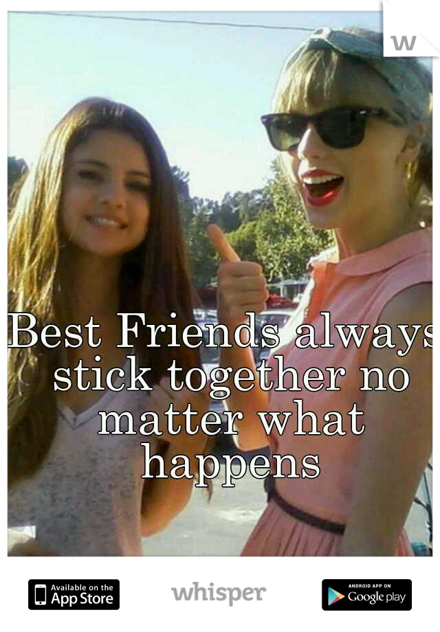 Best Friends always stick together no matter what happens
