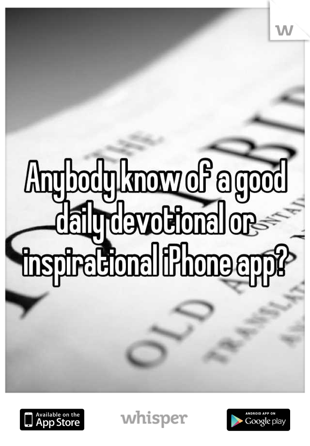 Anybody know of a good daily devotional or inspirational iPhone app?