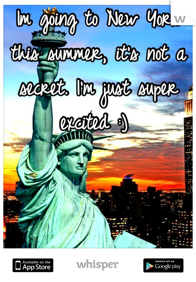 Im going to New York this summer, it's not a secret. I'm just super excited :)