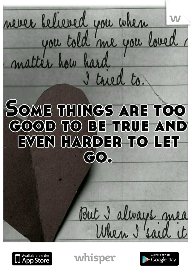 Some things are too good to be true and even harder to let go.