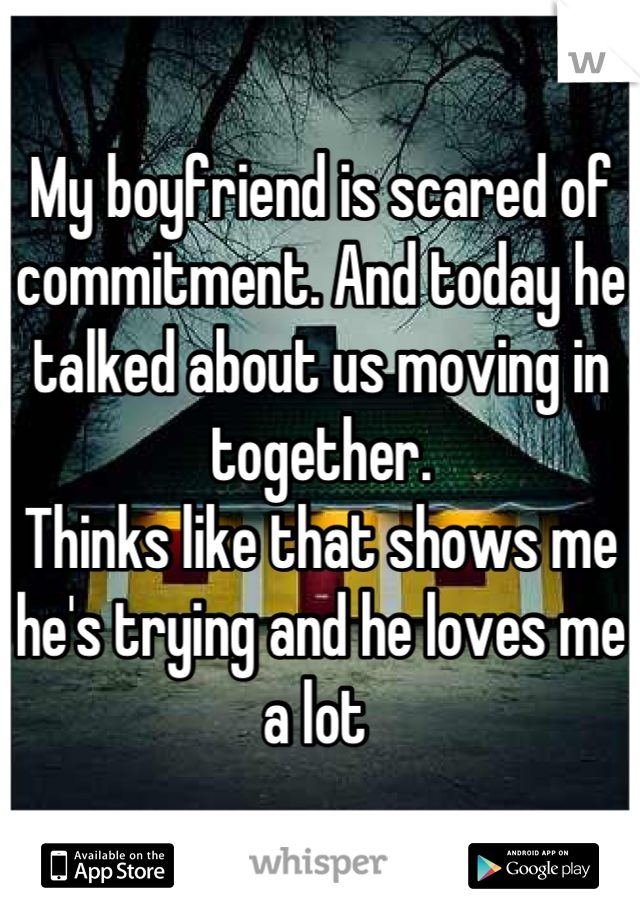 Scared Is My Of Commitment Boyfriend