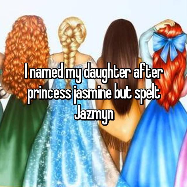 I named my daughter after princess jasmine but spelt Jazmyn