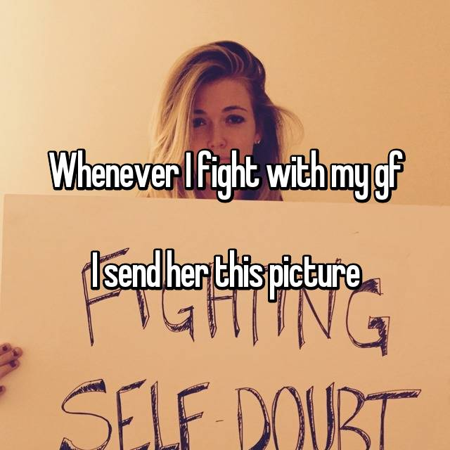 Whenever I fight with my gf  I send her this picture
