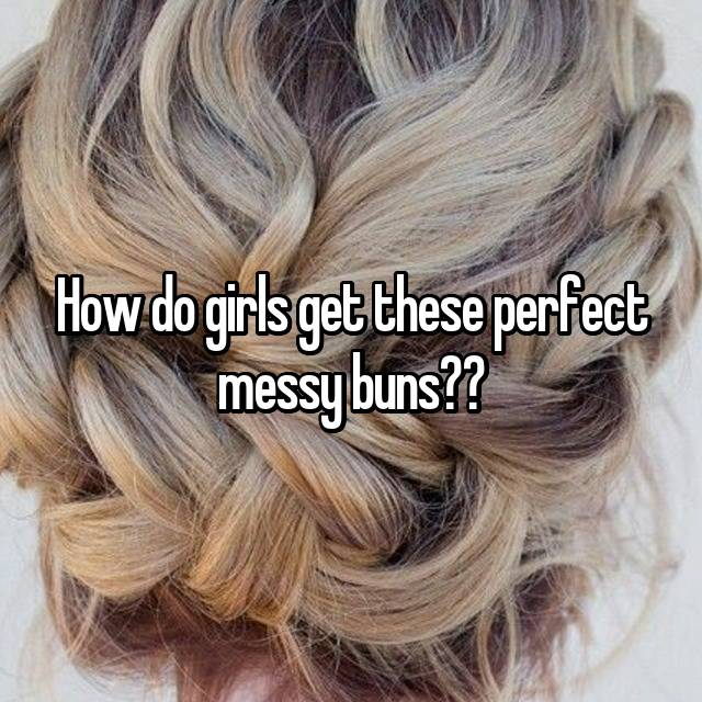 How do girls get these perfect messy buns??