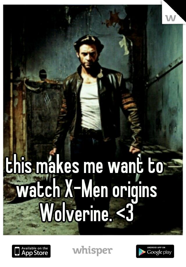 makes me want to watch x men origins wolverine <3 this makes me want to watch x men origins wolverine <3