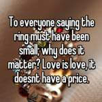 To everyone saying the ring must have been small; why does it matter? Love is love, it doesnt have a price.