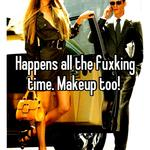 Happens all the fuxking time. Makeup too!