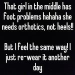That girl in the middle has foot problems hahaha she needs orthotics, not heels!!  But I feel the same way! I just re-wear it another day