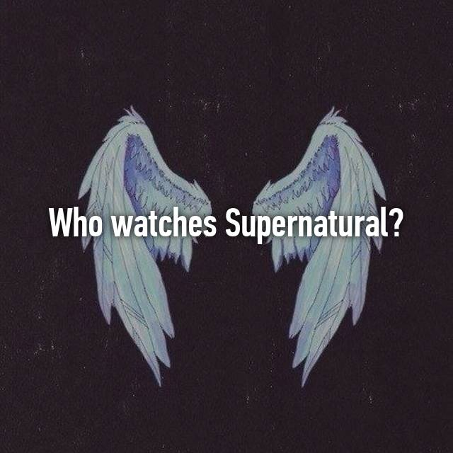 Who watches Supernatural?