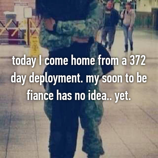today I come home from a 372 day deployment. my soon to be fiance has no idea.. yet.